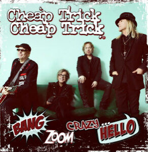 Cheap Trick – Bang Zoom Crazy… Hello (Big Machine Records, 2016)